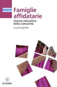 Foto Cover di Famiglie affidatarie. Risorsa educativa della comunità, Libro di  edito da La Scuola
