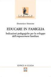 Educare in famiglia. Indicazioni pedagogiche per lo sviluppo dell'empowerment familiare