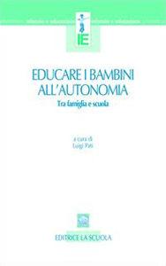 Foto Cover di Educare i bambini all'autonomia. Tra famiglia e scuola, Libro di  edito da La Scuola