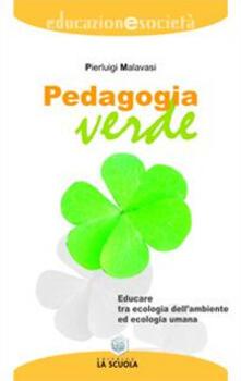 Pedagogia verde. Educare tra ecologia dellambiente ed ecologia umana.pdf