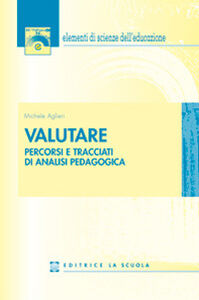 Foto Cover di Valutare. Percorsi e tracciati di analisi pedagogica, Libro di Michele Aglieri, edito da La Scuola
