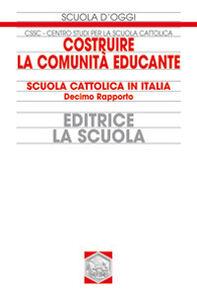 Foto Cover di Costruire la comunità educante. Scuola cattolica in Italia. Decimo rapporto, Libro di  edito da La Scuola