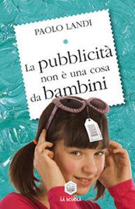 Libro La pubblicità non è una cosa da bambini Paolo Landi