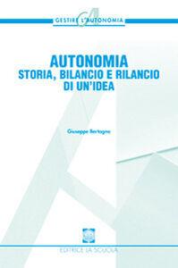 Libro Autonomia. Storia, bilancio e rilancio di un'idea Giuseppe Bertagna