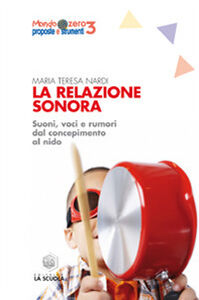 Libro La relazione sonora. Suoni, voci e rumori dal concepimento al nido M. Teresa Nardi