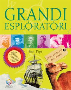 Libro Grandi esploratori. Alla scoperta del mondo Jim Pipe