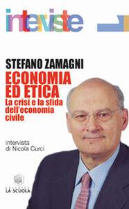 Libro Economia ed etica. La crisi e la sfida dell'economia civile Stefano Zamagni