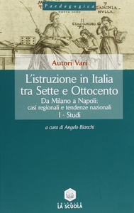 Libro istruzione in Italia tra Sette e Ottocento. Da Milano a Napoli: casi regionali e tendenze nazionali