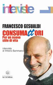 Libro Consumattori. Per un nuovo stile di vita Francesco Gesualdi
