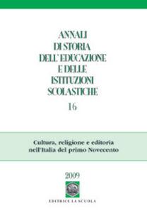 Libro Annali di storia dell'educazione e delle istituzioni scolastiche (2010). Vol. 16: Cultura, religione e editoria nell'Italia del primo Novecento.