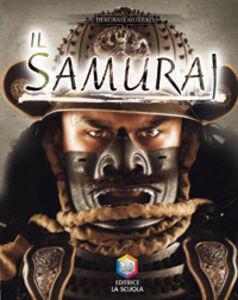 Foto Cover di Il samurai. Guerrieri, Libro di Deborah Murrell, edito da La Scuola