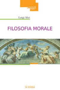 Foto Cover di Filosofia morale, Libro di Luigi Alici, edito da La Scuola