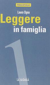 Libro Leggere in famiglia. Coltivare, sostenere e condividere una passione Laura Ogna