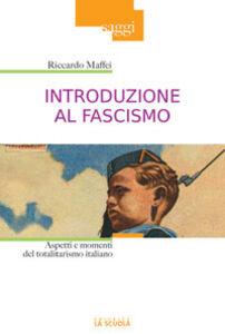 Libro Introduzione al fascismo. Aspetti e momenti del totalitarismo italiano Riccardo Maffei