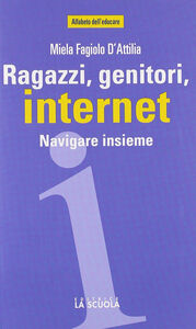 Foto Cover di Ragazzi, genitori, internet. Navigare insieme, Libro di Miela Fagiolo D'Attilia, edito da La Scuola