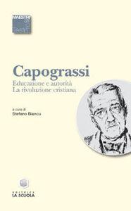 Libro Educazione e autorità. La rivoluzione cristiana Giuseppe Capograssi