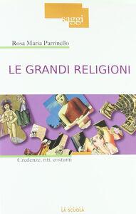 Foto Cover di Le grandi religioni. Credenze, riti, costumi, Libro di Rosa M. Parrinello, edito da La Scuola