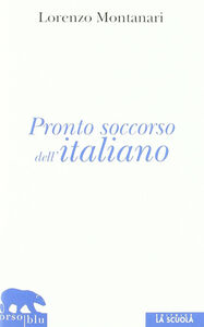 Libro Pronto soccorso dell'italiano. Ortografia, punteggiatura, congiuntivo Lorenzo Montanari