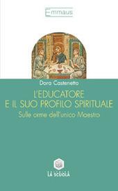 L' educatore e il suo profilo spirituale. Sulle orme dell'unico maestro