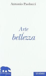 Libro Arte e bellezza Antonio Paolucci