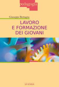 Foto Cover di Lavoro e formazione dei giovani, Libro di Giuseppe Bertagna, edito da La Scuola