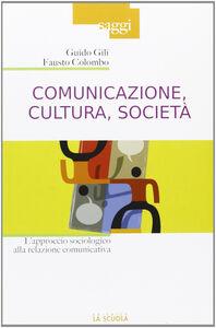 Libro Comunicazione, cultura, società Guido Gili , Fausto Colombo