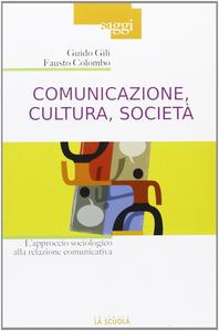 Libro Comunicazione, cultura, società. L'approccio sociologico alla relazione comunicativa Guido Gili , Fausto Colombo
