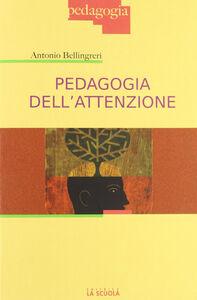 Libro Pedagogia dell'attenzione Antonio Bellingreri