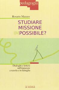 Libro Studiare missione impossibile Rosario Mazzeo