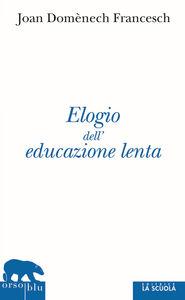 Libro Elogio dell'educazione lenta Joan Domenéch Francesch