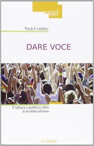 Libro Dare voce. Cultura e politica oltre il neoliberalismo Nick Couldry