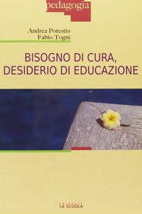 Bisogno di cura, desiderio di educazione - Potestio Andrea Togni Fabio - wuz.it