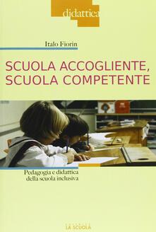 Scuola accogliente, scuola competente. Pedagogia e didattica della scuola inclusiva.pdf