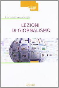 Foto Cover di Lezioni di giornalismo, Libro di Giovanni Santambrogio, edito da La Scuola