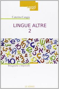 Libro Lingue altre. Insegnarle e impararle. Vol. 2 Caterina Cangià