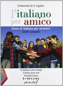 L' italiano per amico. Corso di italiano per stranieri. Livello avanzato. Con espansione online