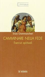 Libro Camminare nella fede. Esercizi spirituali Enzo Giammancheri