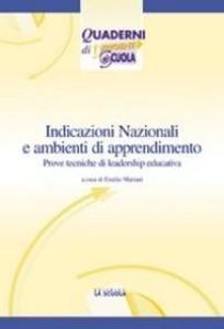 Libro Indicazioni nazionali e ambienti di apprendimento. Prove tecniche di leadership educativa