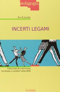 Libro Incerti legami. Orizzonti di convivenza tra uomini e donne vulnerabili Ivo Lizzola