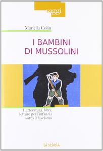 Libro I bambini di Mussolini. Letteratura, libri, letture per l'infanzia sotto il fascismo Mariella Colin
