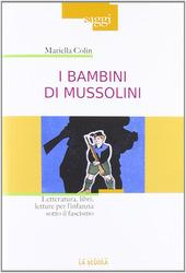 I bambini di Mussolini. Letteratura, libri, letture per l'infanzia sotto il fascismo