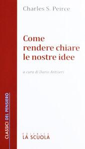 Libro Come rendere chiare le nostre idee Charles S. Peirce