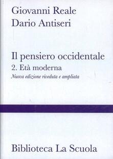 Il pensiero occidentale dalle origini ad oggi. Vol. 2: L'età moderna. - Giovanni Reale,Dario Antiseri - copertina
