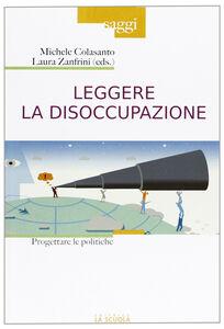 Libro Leggere la disoccupazione Michele Colasanto , Laura Zanfrini