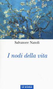 Foto Cover di I nodi della vita, Libro di Salvatore Natoli, edito da La Scuola
