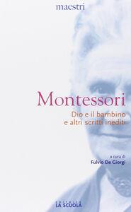 Libro Dio e il bambino e altri scritti inediti Maria Montessori