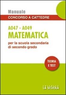 Ristorantezintonio.it Matematica A047-A049. Manuale concorso a cattedre per la scuola secondaria di secondo grado. Teoria e test Image