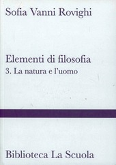 Elementi di filosofia. Vol. 3: La natura e l'uomo (filosofia della natura, psicologia ed etica).