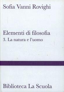 Winniearcher.com Elementi di filosofia. Vol. 3: La natura e l'uomo (filosofia della natura, psicologia ed etica). Image