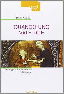 Foto Cover di Quando uno vale due. Psicologia del dono del sangue, Libro di Paolo Guiddi, edito da La Scuola